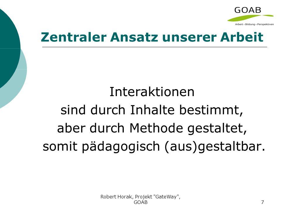 Robert Horak, Projekt GateWay , GOAB7 Zentraler Ansatz unserer Arbeit Interaktionen sind durch Inhalte bestimmt, aber durch Methode gestaltet, somit pädagogisch (aus)gestaltbar.