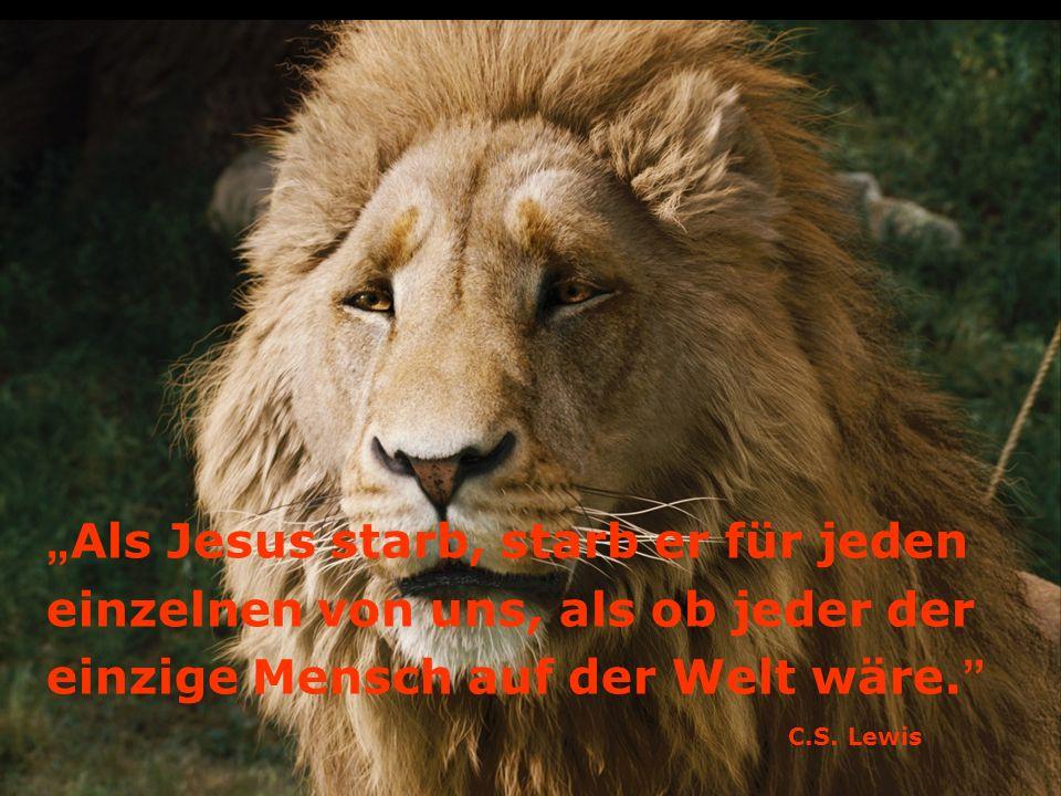 Als Jesus starb, starb er für jeden einzelnen von uns, als ob jeder der einzige Mensch auf der Welt wäre.
