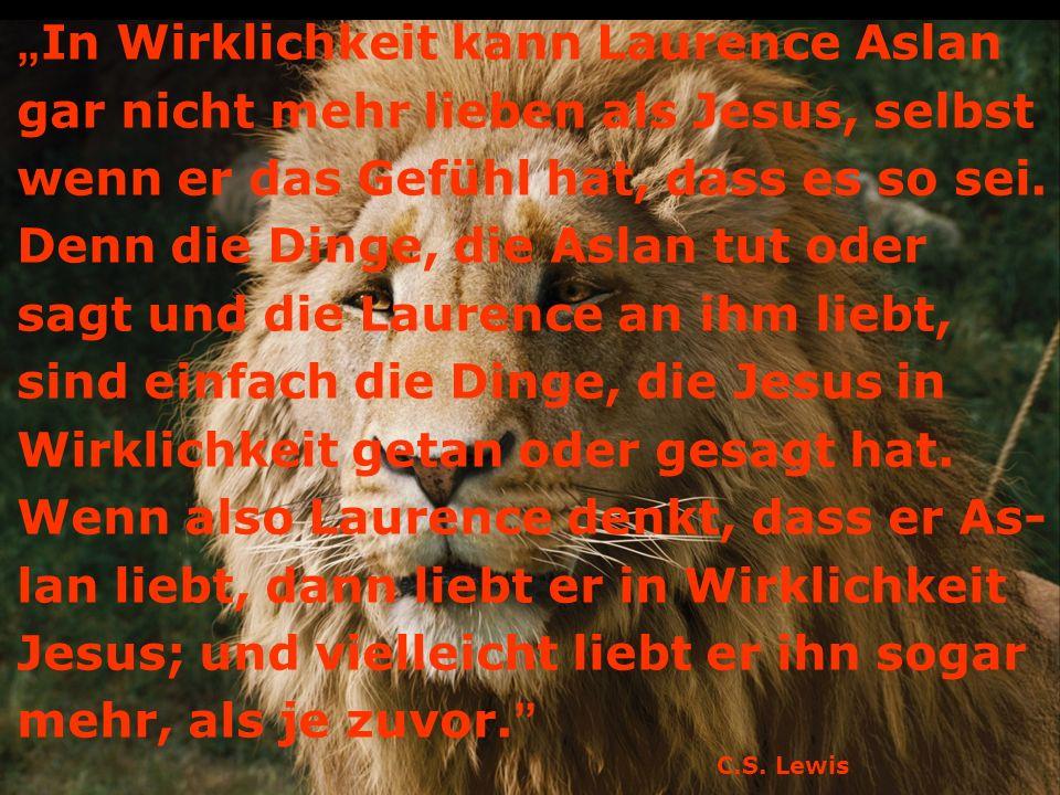In Wirklichkeit kann Laurence Aslan gar nicht mehr lieben als Jesus, selbst wenn er das Gefühl hat, dass es so sei.