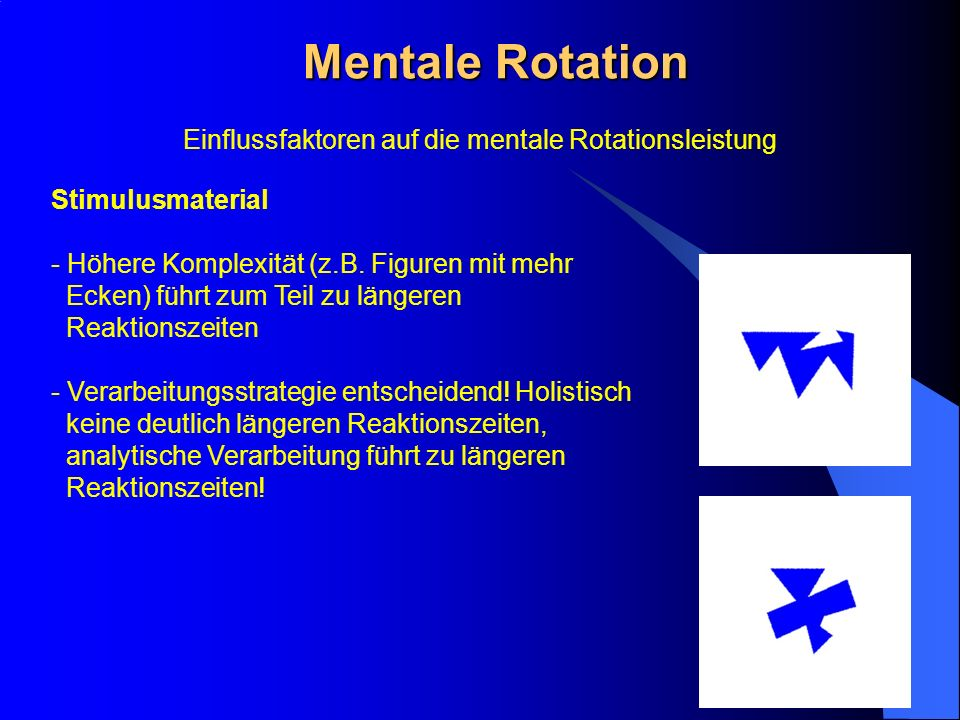 Mentale Rotation Stimulusmaterial - Höhere Komplexität (z.B. Figuren mit mehr Ecken) führt zum Teil zu längeren Reaktionszeiten - Verarbeitungsstrateg