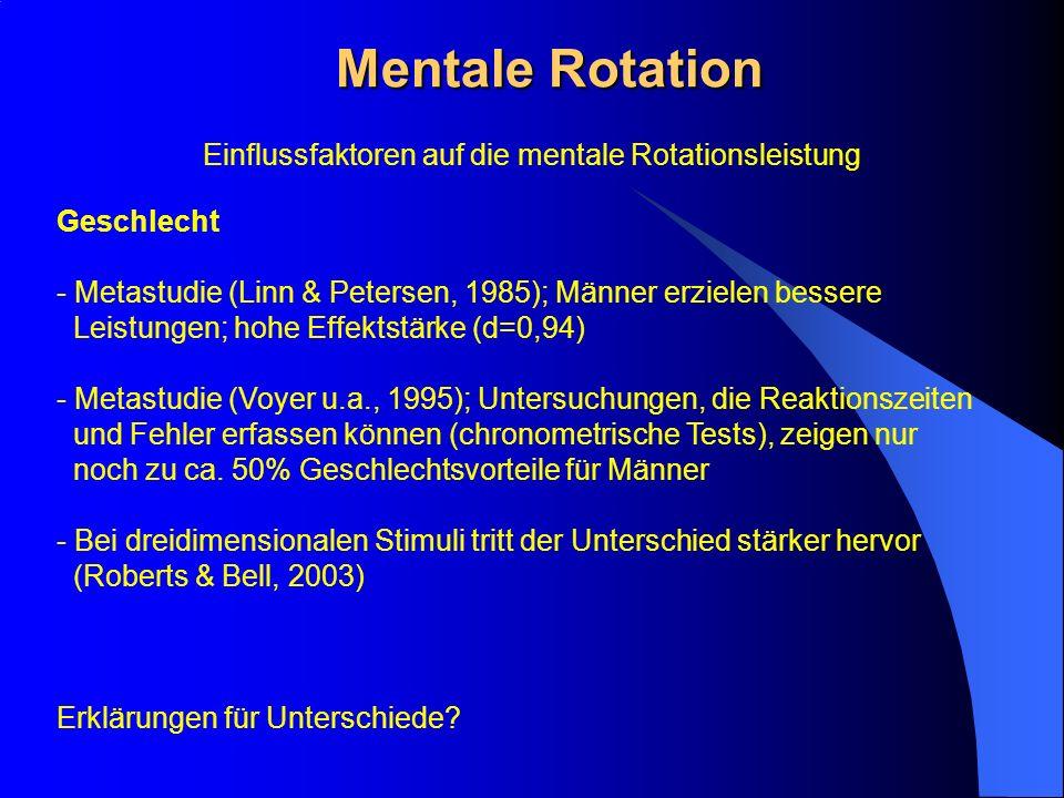 Mentale Rotation Geschlecht - Metastudie (Linn & Petersen, 1985); Männer erzielen bessere Leistungen; hohe Effektstärke (d=0,94) - Metastudie (Voyer u