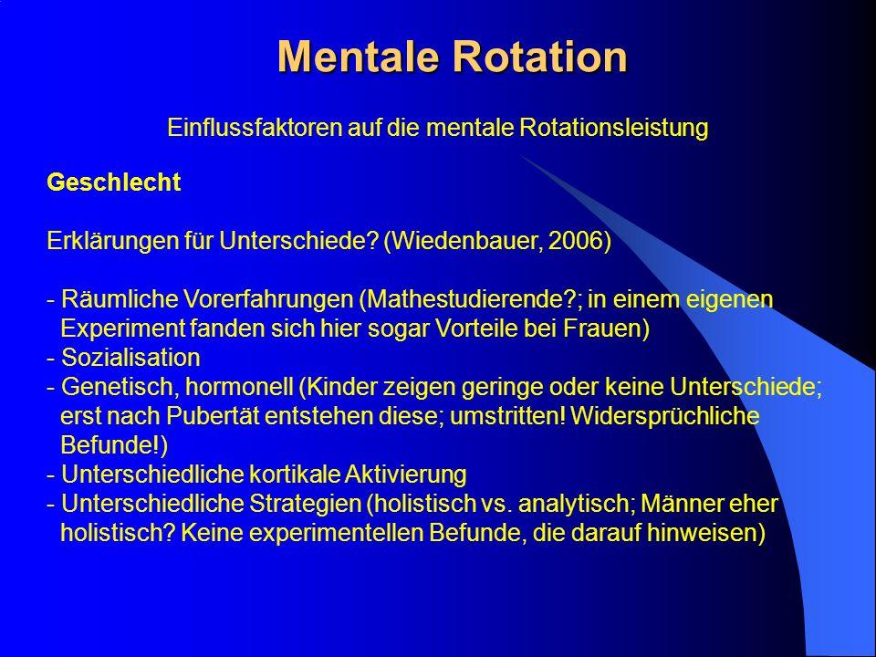 Mentale Rotation Geschlecht Erklärungen für Unterschiede? (Wiedenbauer, 2006) - Räumliche Vorerfahrungen (Mathestudierende?; in einem eigenen Experime