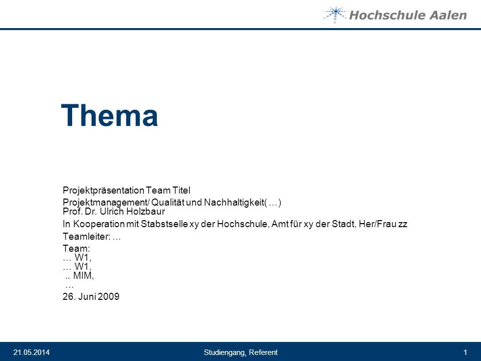 21.05.20141Studiengang, Referent Thema Projektpräsentation Team Titel Projektmanagement/ Qualität und Nachhaltigkeit( …) Prof. Dr. Ulrich Holzbaur In