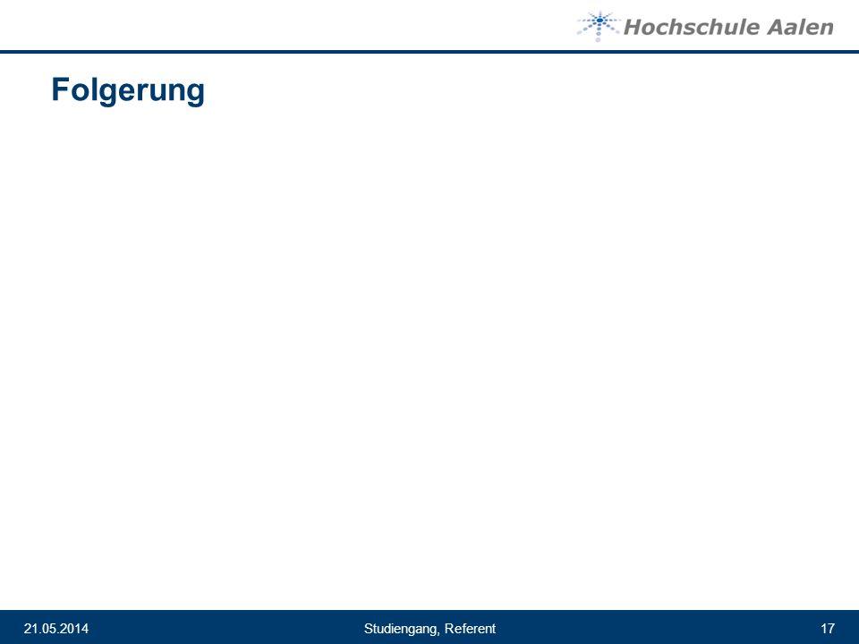 Studiengang, Referent21.05.201417 Folgerung