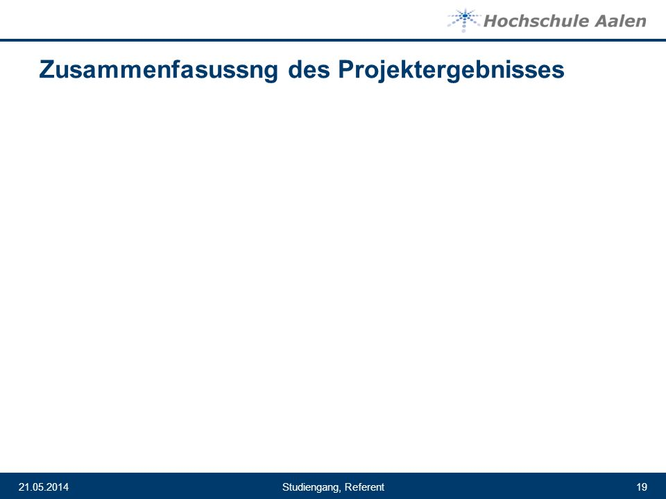 Studiengang, Referent21.05.201419 Zusammenfasussng des Projektergebnisses