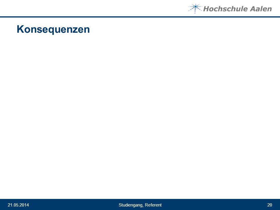 Studiengang, Referent21.05.201420 Konsequenzen