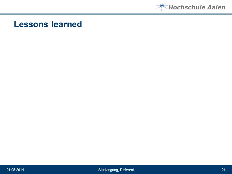 Studiengang, Referent21.05.201421 Lessons learned