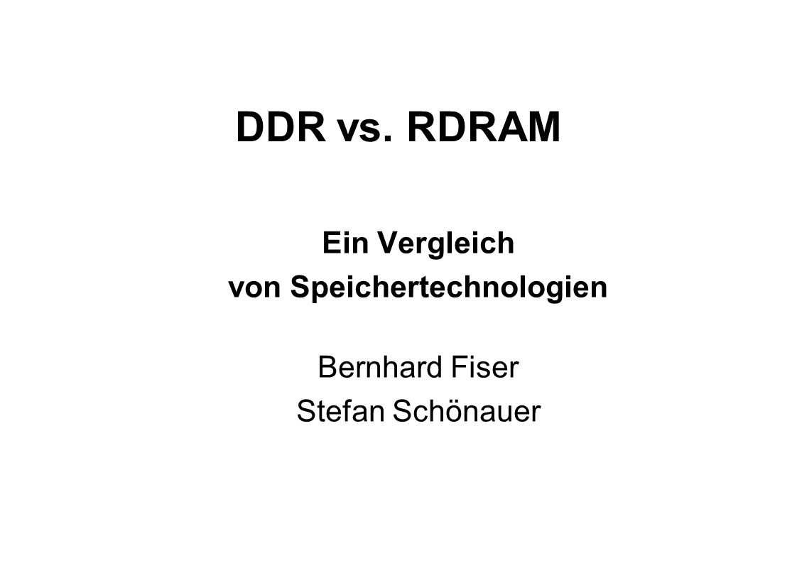 DDR vs. RDRAM Ein Vergleich von Speichertechnologien Bernhard Fiser Stefan Schönauer