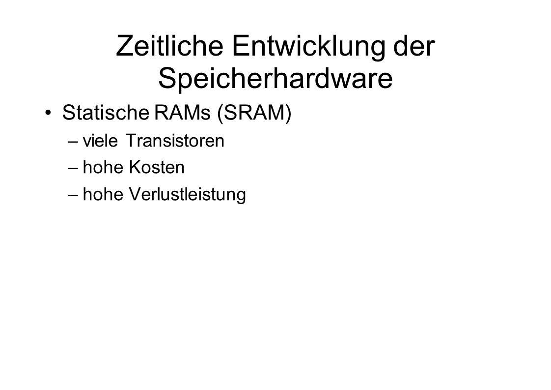 Zeitliche Entwicklung der Speicherhardware Statische RAMs (SRAM) –viele Transistoren –hohe Kosten –hohe Verlustleistung