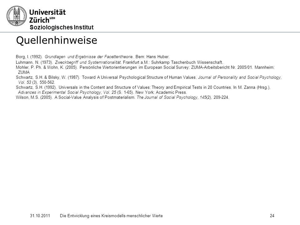 Soziologisches Institut 31.10.2011Die Entwicklung eines Kreismodells menschlicher Werte 24 Quellenhinweise Borg, I.