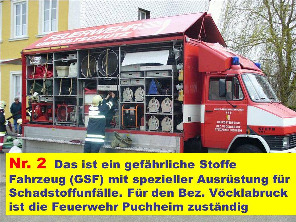 Pressegruppe der FF Ottnang a.H. Nr. 2 Das ist ein gefährliche Stoffe Fahrzeug (GSF) mit spezieller Ausrüstung für Schadstoffunfälle. Für den Bez. Vöc