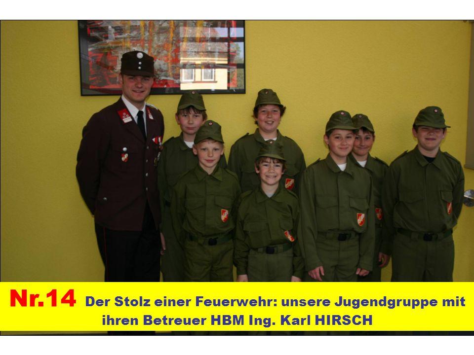 Nr.14 Der Stolz einer Feuerwehr: unsere Jugendgruppe mit ihren Betreuer HBM Ing. Karl HIRSCH