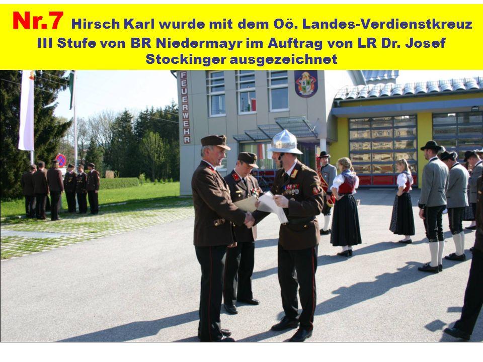 Nr.7 Hirsch Karl wurde mit dem Oö. Landes-Verdienstkreuz III Stufe von BR Niedermayr im Auftrag von LR Dr. Josef Stockinger ausgezeichnet
