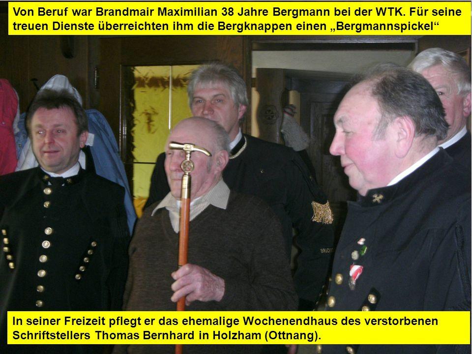 Pressegruppe der FF Ottnang a.H. Von Beruf war Brandmair Maximilian 38 Jahre Bergmann bei der WTK.