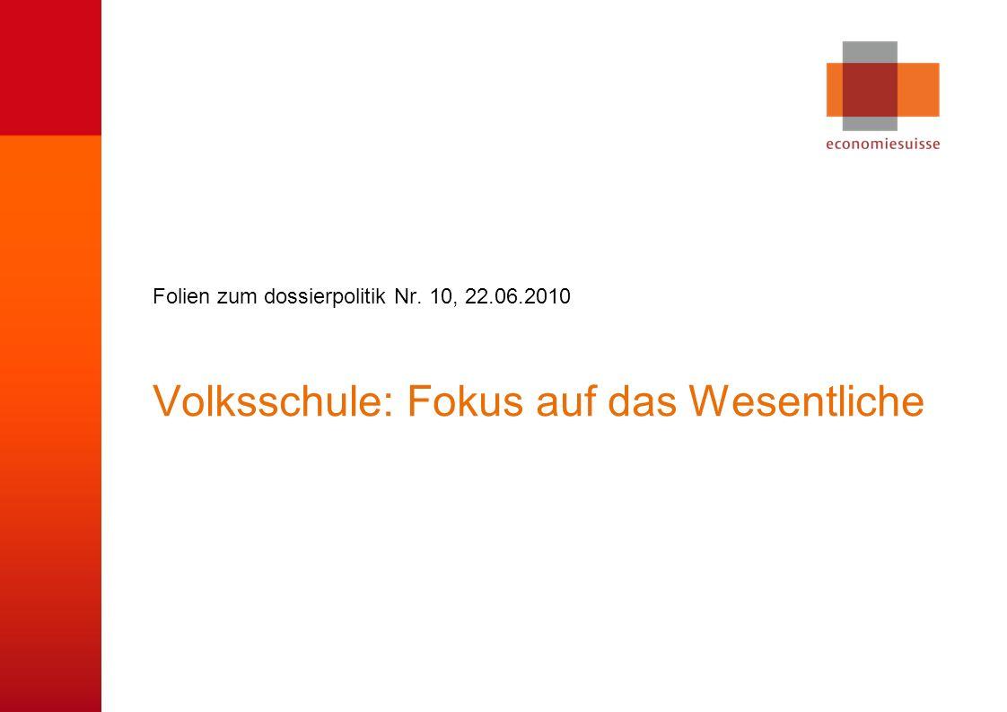 © economiesuisse Volksschule: Fokus auf das Wesentliche Folien zum dossierpolitik Nr.