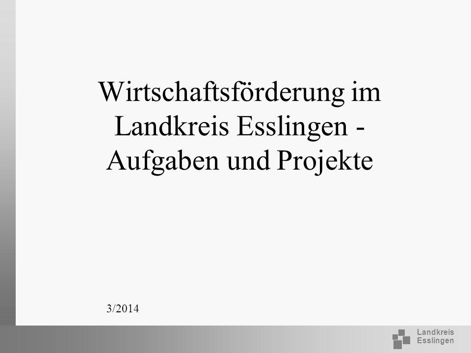 Landkreis Esslingen Wirtschaftsförderung im Landkreis Esslingen - Aufgaben und Projekte 3/2014