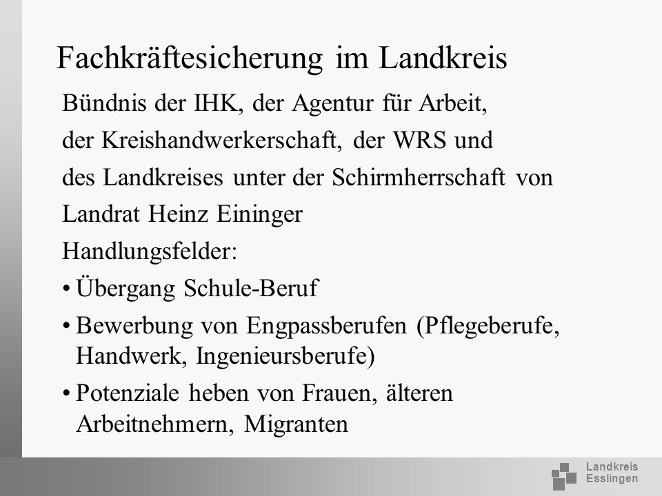 Landkreis Esslingen Fachkräftesicherung im Landkreis Bündnis der IHK, der Agentur für Arbeit, der Kreishandwerkerschaft, der WRS und des Landkreises u