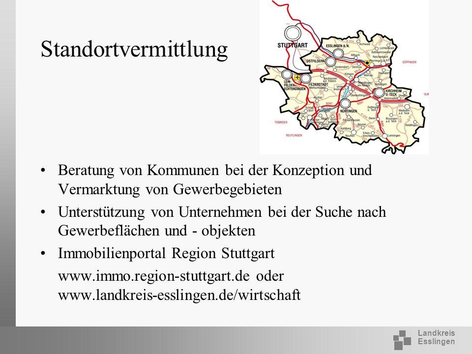 Landkreis Esslingen Standortvermittlung Beratung von Kommunen bei der Konzeption und Vermarktung von Gewerbegebieten Unterstützung von Unternehmen bei