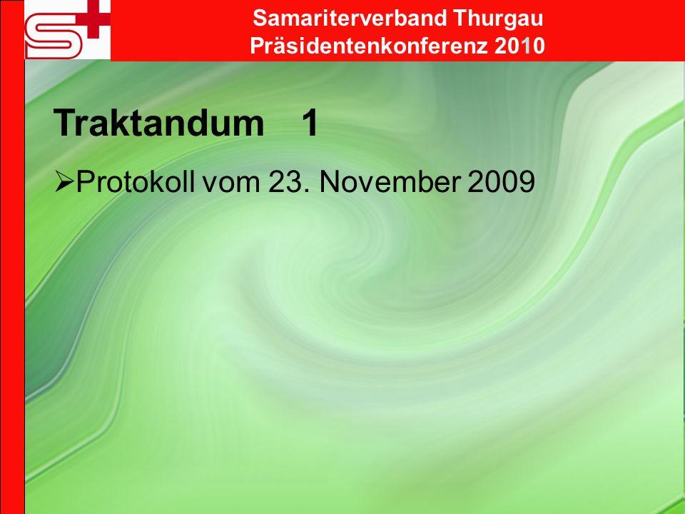 Traktandum 1 Protokoll vom 23. November 2009 Samariterverband Thurgau Präsidentenkonferenz 2010