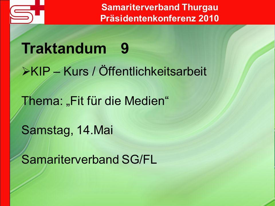 Samariterverband Thurgau Präsidentenkonferenz 2010 Traktandum 9 KIP – Kurs / Öffentlichkeitsarbeit Thema: Fit für die Medien Samstag, 14.Mai Samariterverband SG/FL
