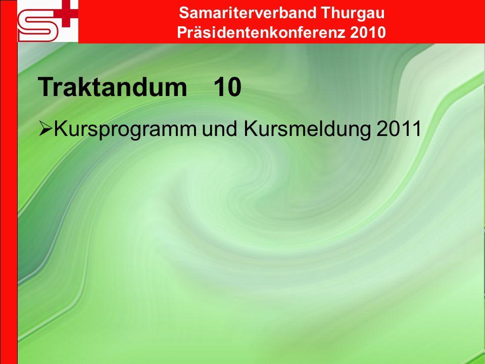 Samariterverband Thurgau Präsidentenkonferenz 2010 Traktandum 10 Kursprogramm und Kursmeldung 2011