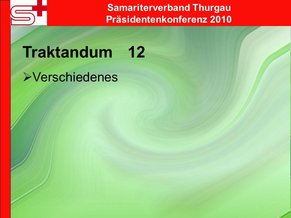 Samariterverband Thurgau Präsidentenkonferenz 2010 Traktandum 12 Verschiedenes