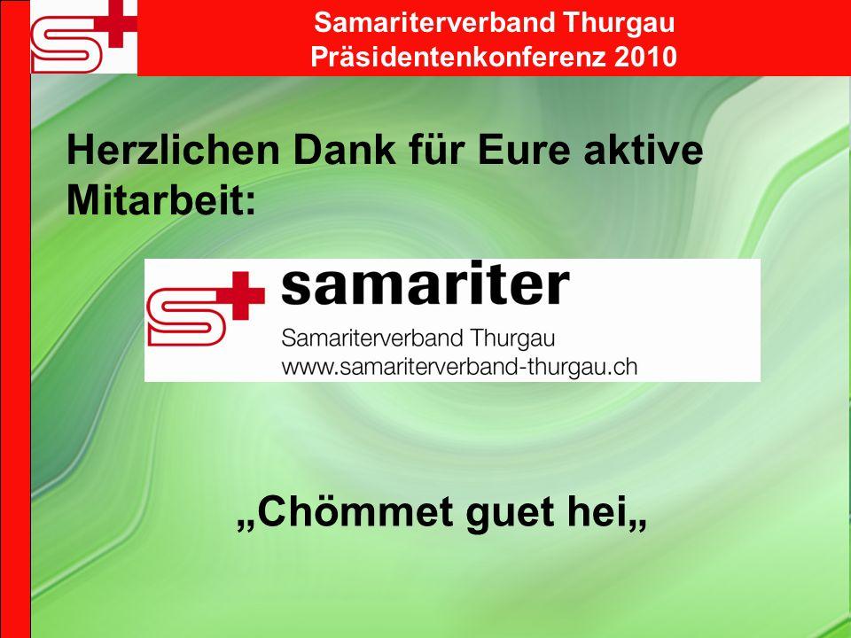 Samariterverband Thurgau Präsidentenkonferenz 2010 Herzlichen Dank für Eure aktive Mitarbeit: Chömmet guet hei