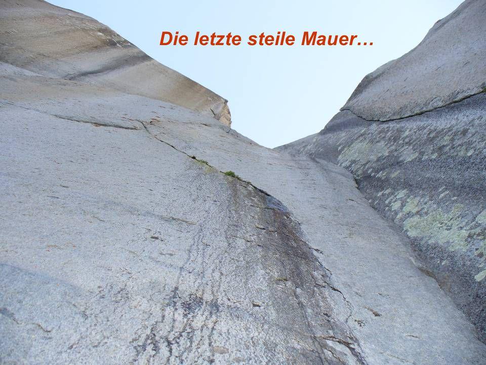 Die letzte steile Mauer…