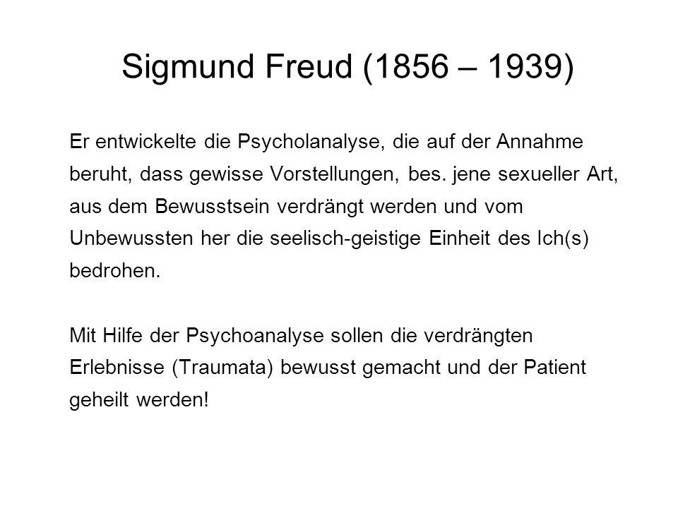 Sigmund Freud (1856 – 1939) Er entwickelte die Psycholanalyse, die auf der Annahme beruht, dass gewisse Vorstellungen, bes.