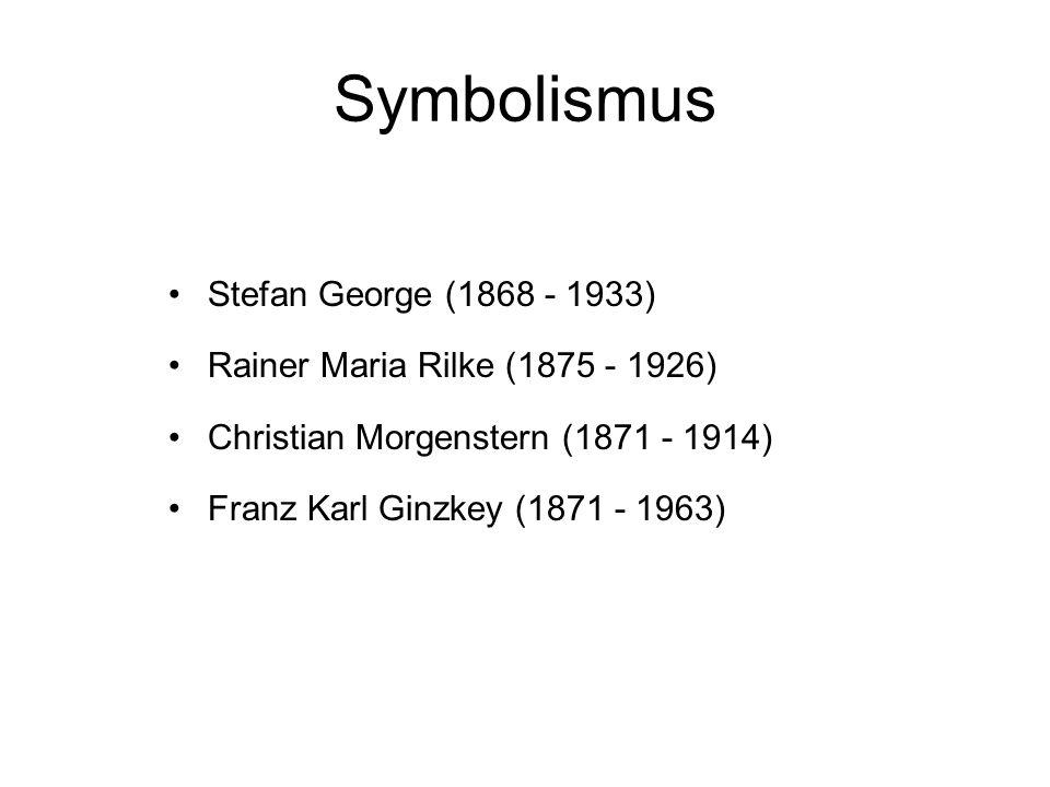 Symbolismus Stefan George (1868 - 1933) Rainer Maria Rilke (1875 - 1926) Christian Morgenstern (1871 - 1914) Franz Karl Ginzkey (1871 - 1963)