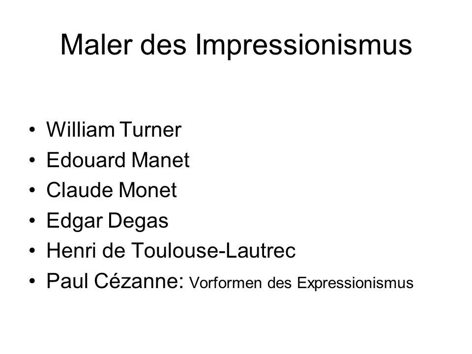 Maler des Impressionismus William Turner Edouard Manet Claude Monet Edgar Degas Henri de Toulouse-Lautrec Paul Cézanne: Vorformen des Expressionismus