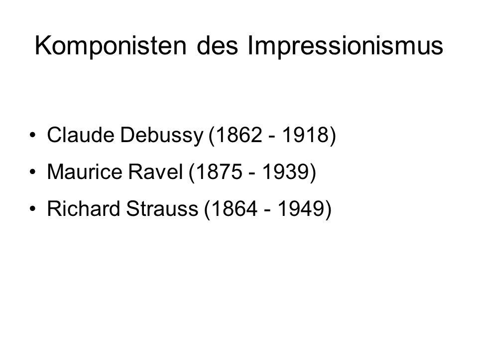 Komponisten des Impressionismus Claude Debussy (1862 - 1918) Maurice Ravel (1875 - 1939) Richard Strauss (1864 - 1949)
