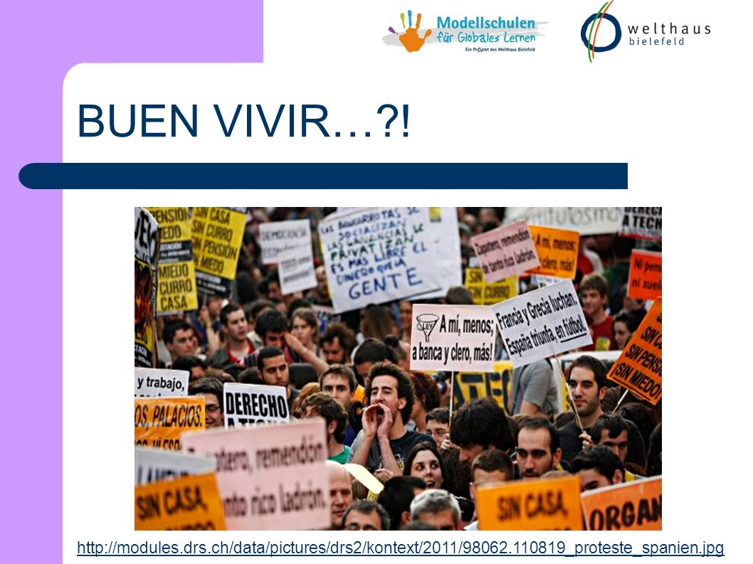 http://modules.drs.ch/data/pictures/drs2/kontext/2011/98062.110819_proteste_spanien.jpg BUEN VIVIR… !