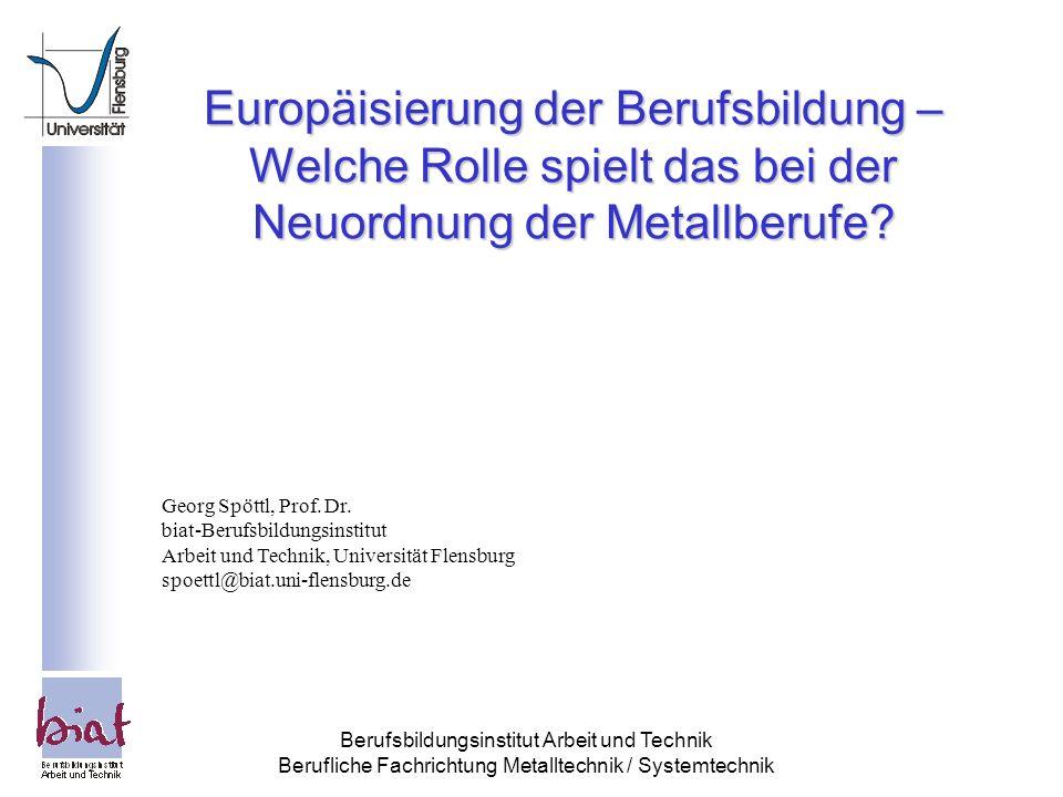 Berufsbildungsinstitut Arbeit und Technik Berufliche Fachrichtung Metalltechnik / Systemtechnik Neuordnung und Europäisierung Das Duale System: Ist es noch machbar.