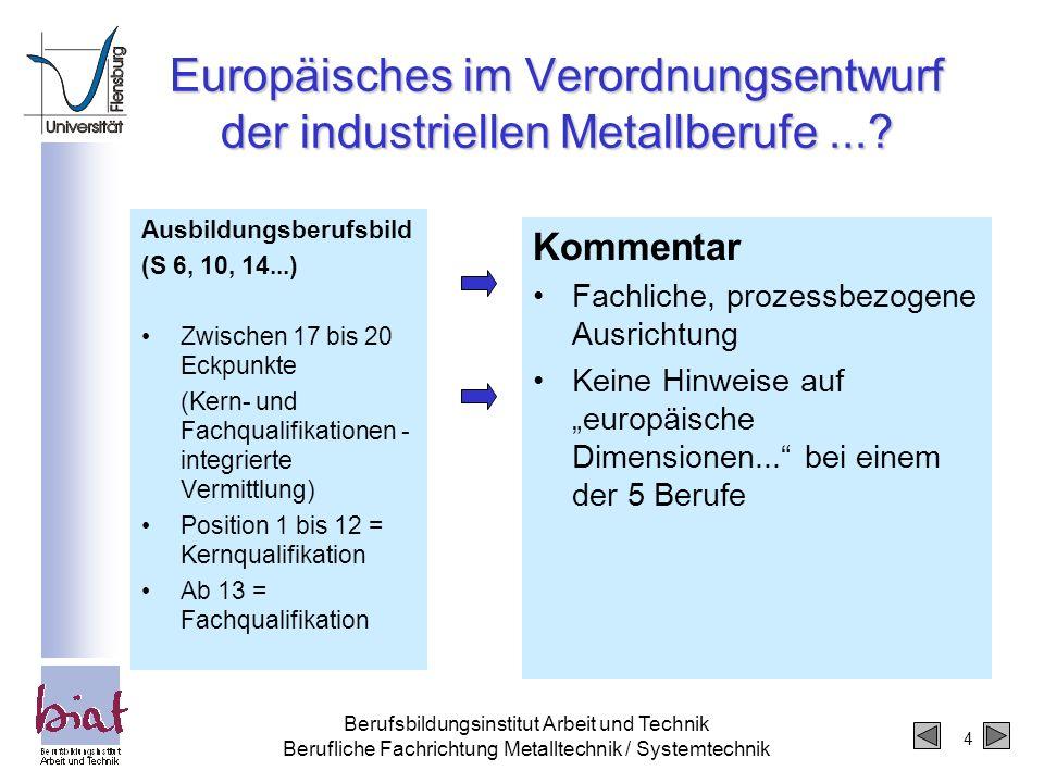 5 Berufsbildungsinstitut Arbeit und Technik Berufliche Fachrichtung Metalltechnik / Systemtechnik Europäisches im Verordnungsentwurf der industriellen Metallberufe....