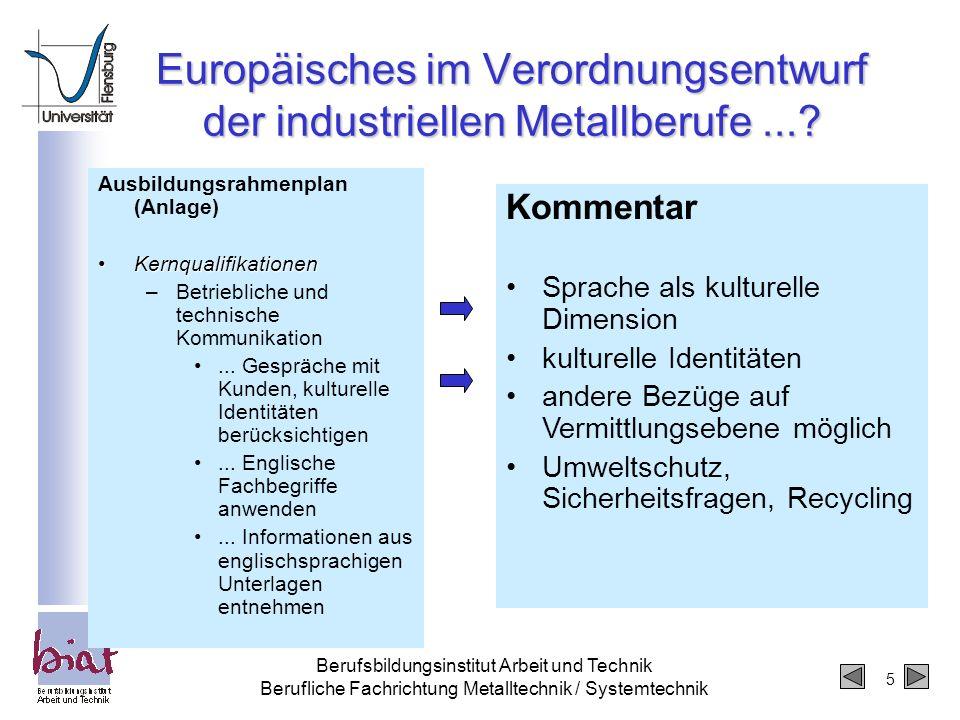 5 Berufsbildungsinstitut Arbeit und Technik Berufliche Fachrichtung Metalltechnik / Systemtechnik Europäisches im Verordnungsentwurf der industriellen