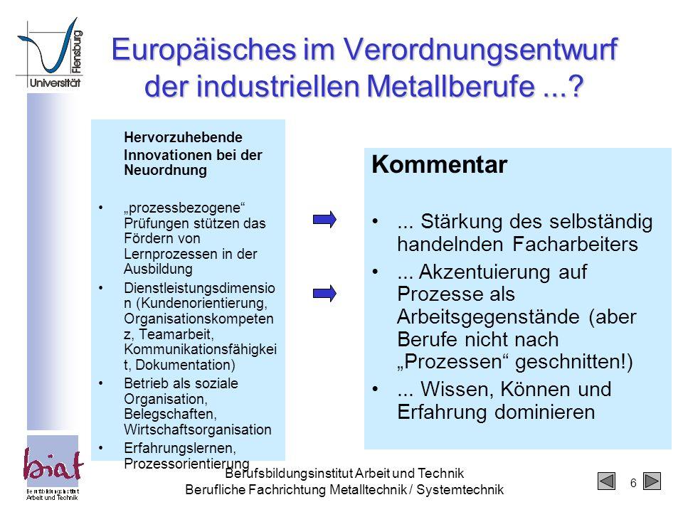 6 Berufsbildungsinstitut Arbeit und Technik Berufliche Fachrichtung Metalltechnik / Systemtechnik Europäisches im Verordnungsentwurf der industriellen