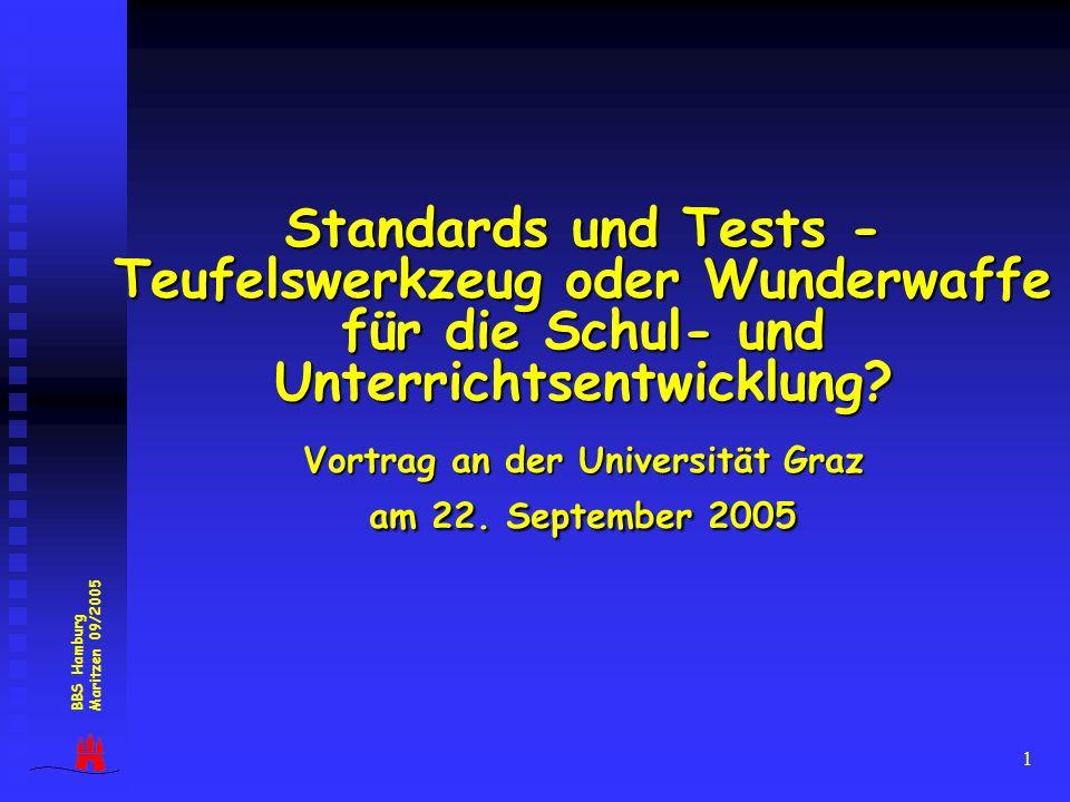 1 BBS Hamburg Maritzen 09/2005 Standards und Tests - Teufelswerkzeug oder Wunderwaffe für die Schul- und Unterrichtsentwicklung? Vortrag an der Univer