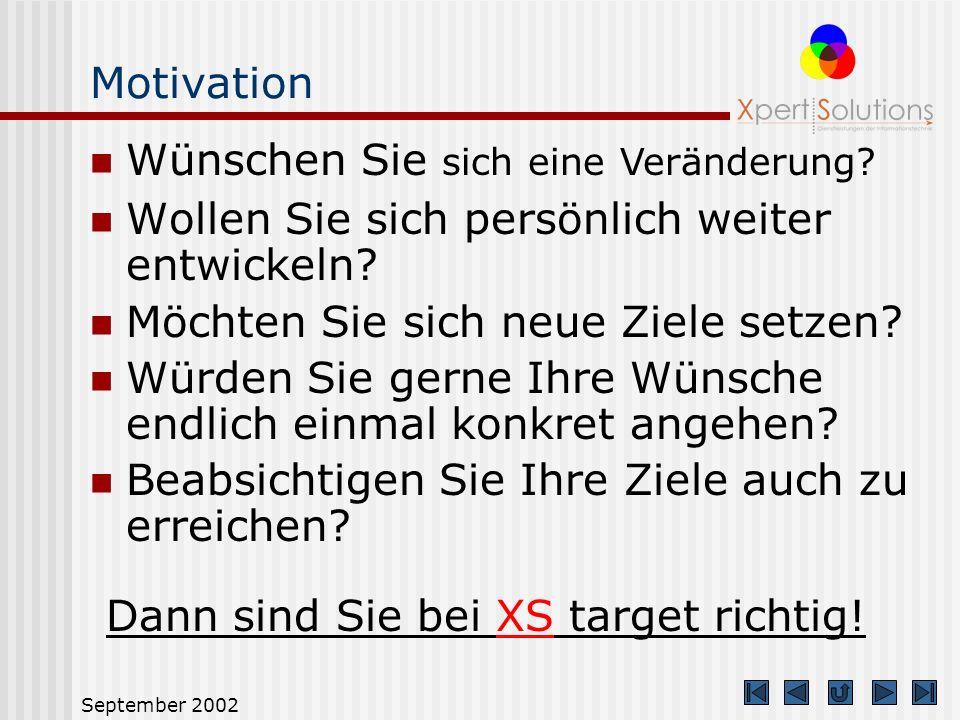 September 2002 Motivation Wollen Sie sich persönlich weiter entwickeln.
