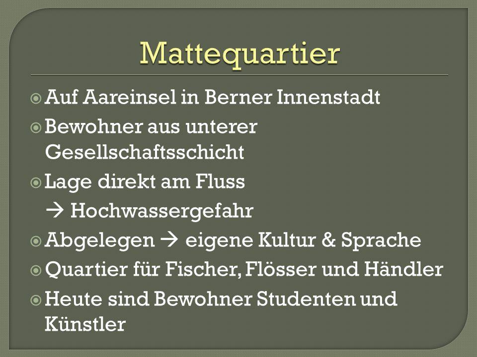 Auf Aareinsel in Berner Innenstadt Bewohner aus unterer Gesellschaftsschicht Lage direkt am Fluss Hochwassergefahr Abgelegen eigene Kultur & Sprache Q