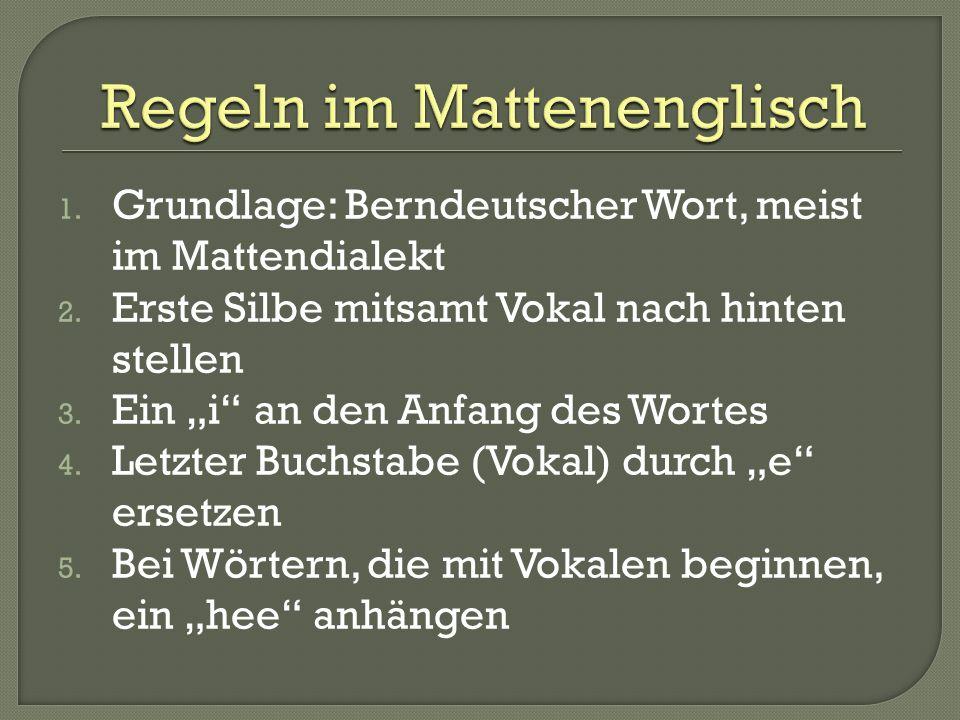 1. Grundlage: Berndeutscher Wort, meist im Mattendialekt 2. Erste Silbe mitsamt Vokal nach hinten stellen 3. Ein i an den Anfang des Wortes 4. Letzter