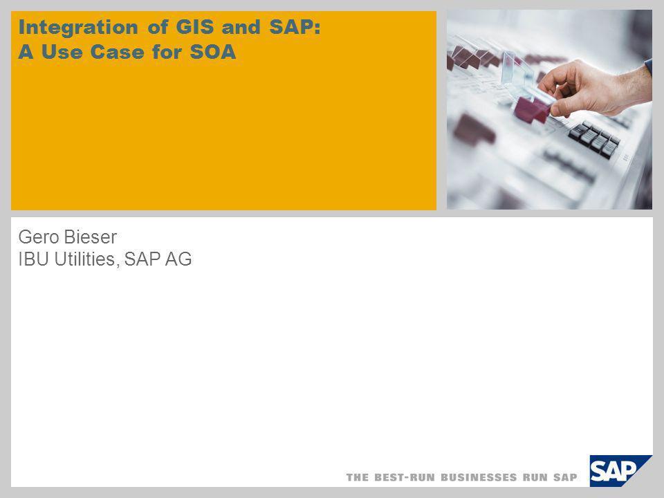 Integration of GIS and SAP: A Use Case for SOA Gero Bieser IBU Utilities, SAP AG