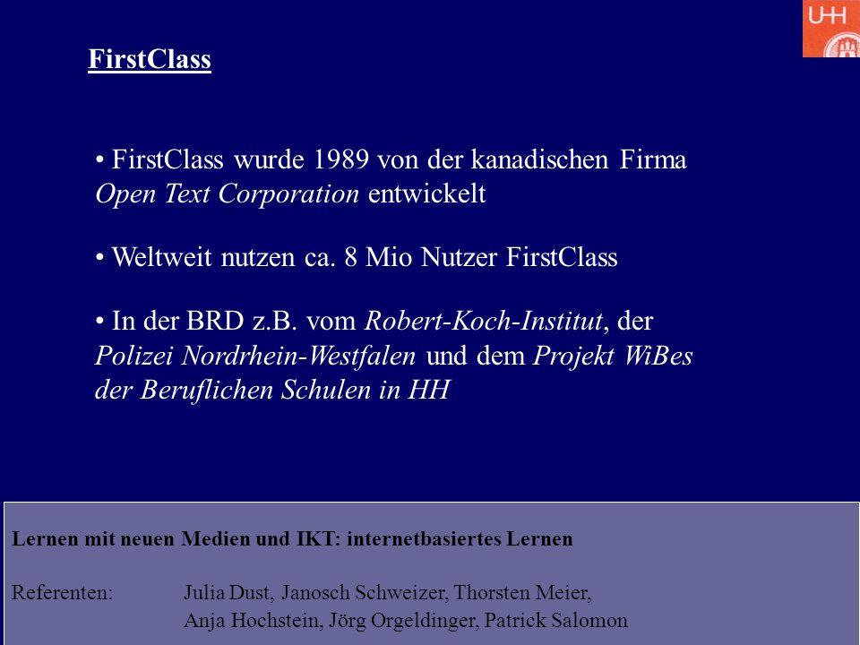 Lernen mit neuen Medien und IKT: internetbasiertes Lernen Referenten: Julia Dust, Janosch Schweizer, Thorsten Meier, Anja Hochstein, Jörg Orgeldinger, Patrick Salomon FirstClass FirstClass wurde 1989 von der kanadischen Firma Open Text Corporation entwickelt Weltweit nutzen ca.