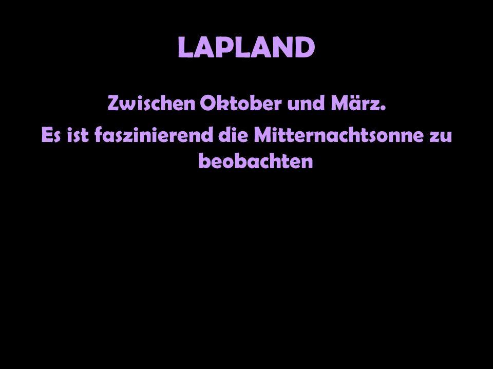 LAPLAND Zwischen Oktober und März. Es ist faszinierend die Mitternachtsonne zu beobachten
