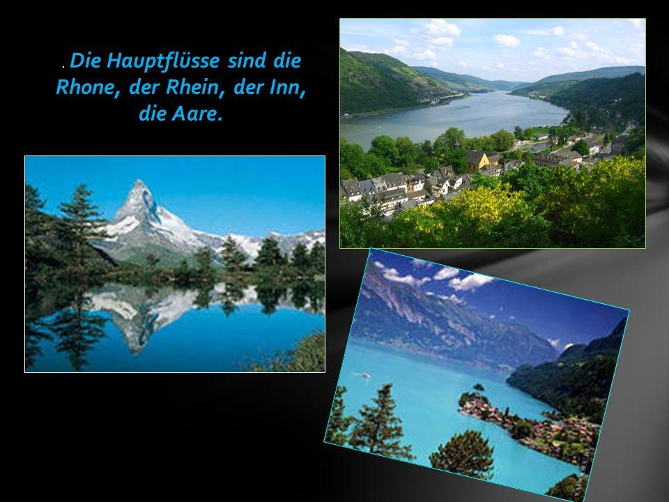 . Die Hauptflüsse sind die Rhone, der Rhein, der Inn, die Aare.