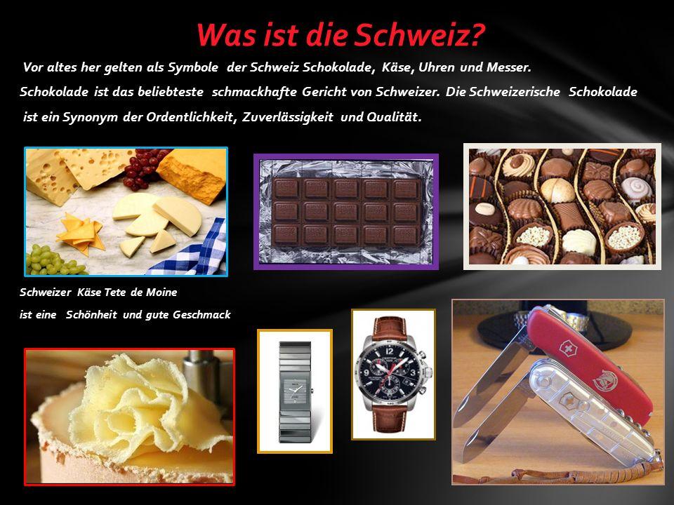 Vor altes her gelten als Symbole der Schweiz Schokolade, Käse, Uhren und Messer.