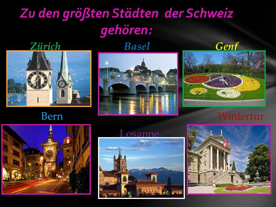 Zürich Basel Genf Bern Wintertur Losanne Zu den größten Städten der Schweiz gehören: