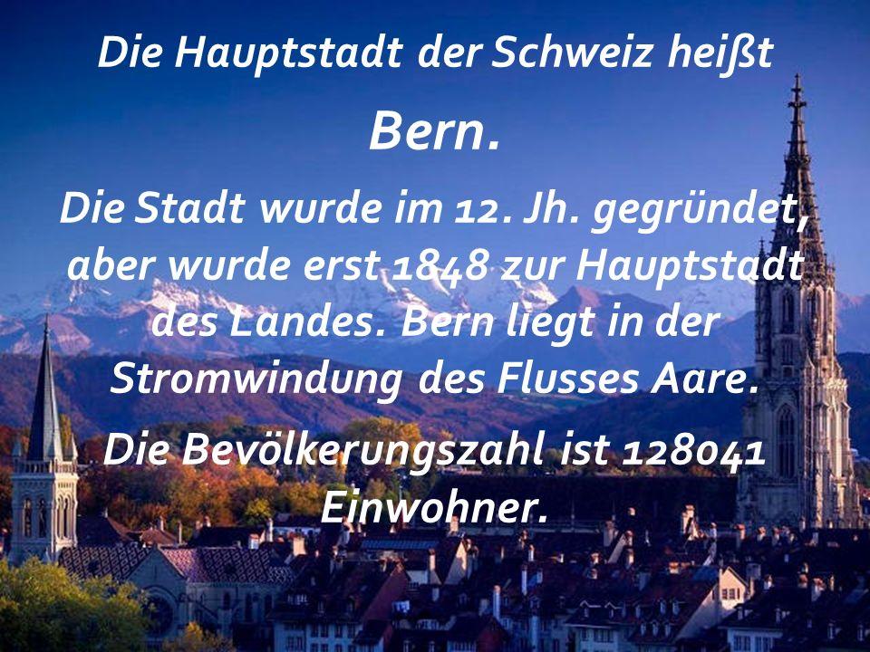 Die Hauptstadt der Schweiz heißt Bern.Die Stadt wurde im 12.