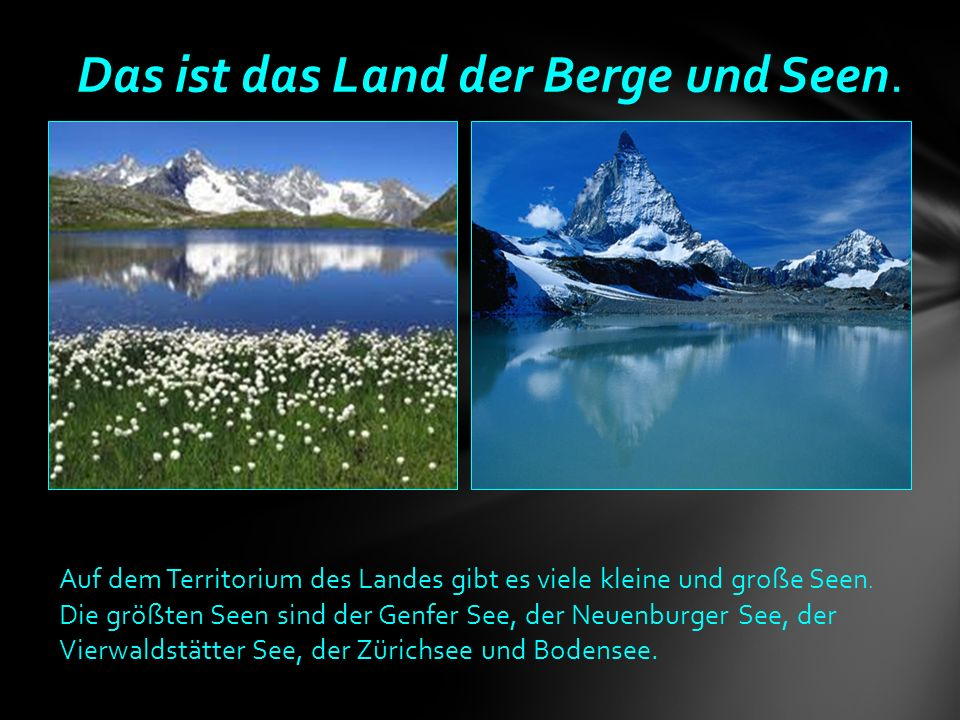Das ist das Land der Berge und Seen.