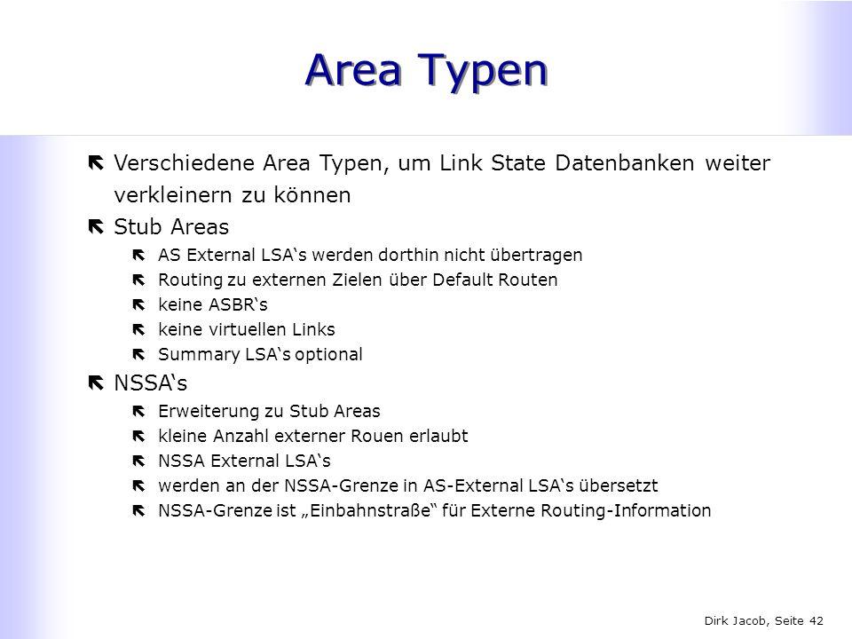 Dirk Jacob, Seite 42 Area Typen ëVerschiedene Area Typen, um Link State Datenbanken weiter verkleinern zu können ëStub Areas ëAS External LSAs werden
